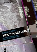 Medienbefunde. Digitale Bildgebung und diagnostische Radiologie - Kathrin Friedrich  [Taschenbuch]