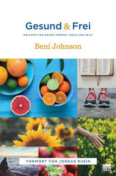 Gesund & Frei. WELLNESS FÜR DEINEN KÖRPER, SEELE UND GEIST - Beni Johnson  [Taschenbuch]