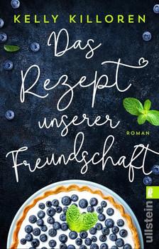 Das Rezept unserer Freundschaft. Roman - Kelly Killoren  [Taschenbuch]