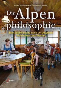 Die Alpenphilosophie: Eine Spurensuche nach vergessenen Weisheiten und Werten - Rahim Taghizadegan