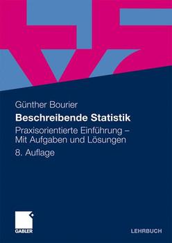 Beschreibende Statistik: Praxisorientierte Einführung - Mit Aufgaben und Lösungen - Günther Bourier
