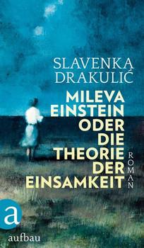 Mileva Einstein oder Die Theorie der Einsamkeit. Roman - Slavenka Drakulic  [Gebundene Ausgabe]