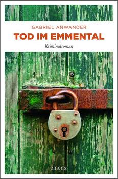 Tod im Emmental. Kriminalroman - Gabriel Anwander  [Taschenbuch]