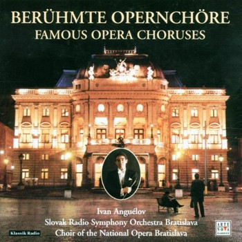 Ivan Anguelov - Berühmte Opernchöre (Zum 100. Todestag von Giuseppe Verdi)