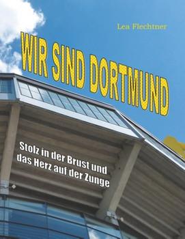 Wir sind Dortmund. Stolz in der Brust und das Herz auf der Zunge - Lea Flechtner  [Gebundene Ausgabe]