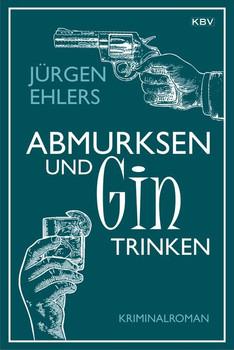 Abmurksen und Gin trinken. Kriminalroman - Jürgen Ehlers  [Taschenbuch]