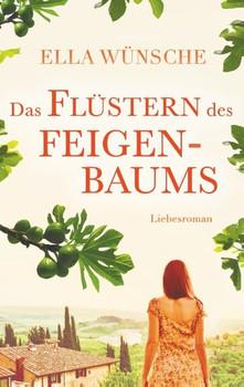 Das Flüstern des Feigenbaums - Ella Wünsche  [Taschenbuch]