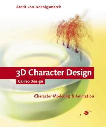 3D Character Design: Character Modeling & Animation (Galileo Design) - Arndt von Koenigsmarck