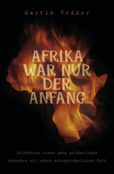 Afrika war nur der Anfang. Erlebnisse eines ganz gewöhnlichen Menschen mit einem außergewöhnlichen Gott - Martin Vedder  [Taschenbuch]