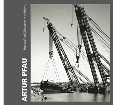 Artur Pfau (1909–2002). Fotograf und Zeitzeuge Mannheims