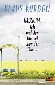 Hadscha, ich und der Himmel über der Pampa. Roman - Klaus Kordon  [Gebundene Ausgabe]