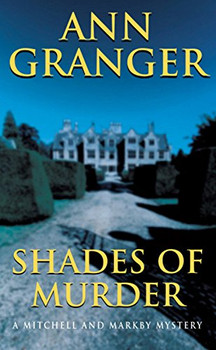 Shades of Murder. A Mitchell and Markby Mystery. (A Mitchell & Markby Mystery) - Ann Granger