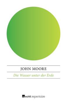 Die Wasser unter der Erde - John Moore  [Taschenbuch]