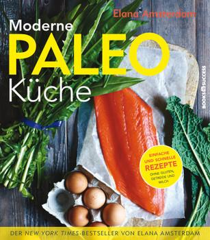 Moderne Paleo-Küche: Genuss ohne Gluten, Getreide und Milch - Elana Amsterdam