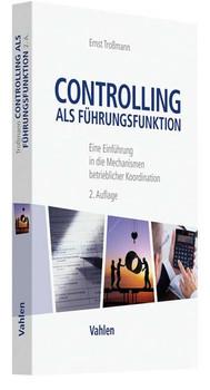 Controlling als Führungsfunktion. Eine Einführung in die Mechanismen betrieblicher Koordination - Ernst Troßmann  [Taschenbuch]