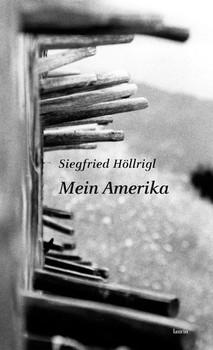 Mein Amerika. Prosastücke - Siegfried Höllrigl  [Gebundene Ausgabe]