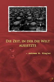 Die Zeit, in der die Welt aussetzte - Andreas M. Riegler  [Taschenbuch]