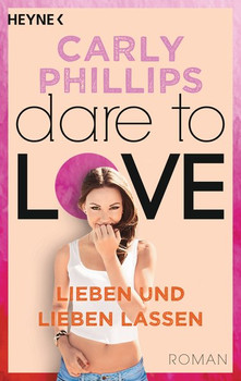 Dare to Love 5: Lieben und lieben lassen - Carly Phillips [Taschenbuch]