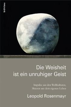 Die Weisheit ist ein unruhiger Geist. Impulse aus den Weltkulturen, Skizzen aus dem eigenen Leben - Leopold Rosenmayr  [Gebundene Ausgabe]