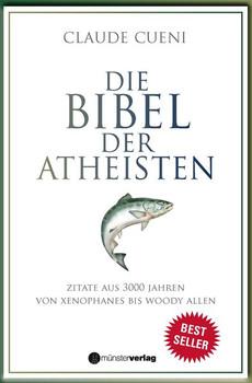 Die Bibel der Atheisten. Zitate aus 3000 Jahren von Xenophanes bis Woody Allen - Claude Cueni [Gebundene Ausgabe]