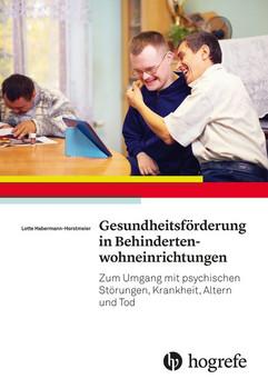 Gesundheitsförderung in Behindertenwohneinrichtungen. Zum Umgang mit psychischen Störungen, Krankheit, Altern und Tod - Lotte Habermann–Horstmeier  [Taschenbuch]