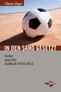 In den Sand gesetzt. Katar und die Fußball-WM 2022 - Glenn Jäger  [Taschenbuch]