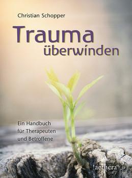 Trauma überwinden. Ein Handbuch für Therapeuten und Betroffene - Christian Schopper  [Gebundene Ausgabe]