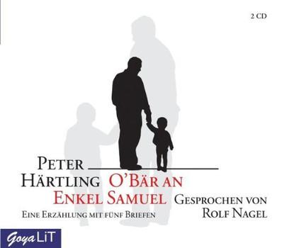 Rolf Nagel - O'Bär An Enkel Samuel:Eine Erzählung mit 5 Briefen