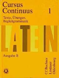Cursus continuus - Ausgabe B. Unterrichtswerk für Latein als 2. Fremdsprache in Bayern: Cursus Continuus, Ausgabe B für Bayern, Bd.1, Texte, Übungen, Begleitgrammatik: B I - Gerhard Fink