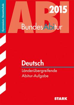 BundesAbitur / Deutsch 2015: Länderübergreifende Abitur-Aufgaben - Holmes, Susanne