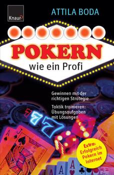 Pokern wie ein Profi: Gewinnen mit der richtigen Strategie. Taktik trainieren: Übungsaufgaben mit Lösungen - Attila Boda