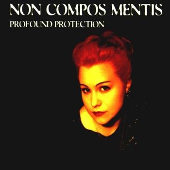 Non Compos Mentis - Profound Protection