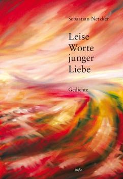 Leise Worte junger Liebe: Lyrik - Netzker, Sebastian