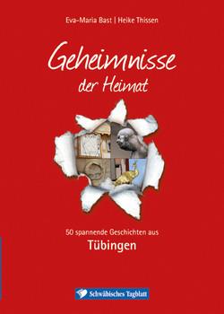 Tübingen; Geheimnisse der Heimat: 50 spannende Geschichten aus Tübingen - Bast, Eva-Maria