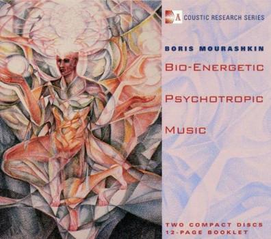 Boris Mourashkin - Bio-Energetic Psychotropic Mus