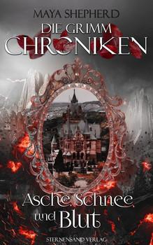 Die Grimm-Chroniken (Band 2). Asche, Schnee und Blut - Maya Shepherd  [Taschenbuch]