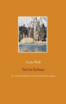Tod im Krötsee. Ein Schmunzelkrimi aus der Sterzbachstadt Langen - Carla Wolf  [Taschenbuch]