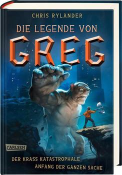 Die Legende von Greg 1: Der krass katastrophale Anfang der ganzen Sache - Chris Rylander  [Gebundene Ausgabe]