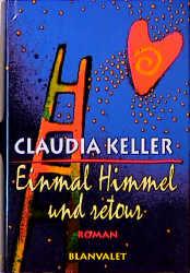 Einmal Himmel und retour - Claudia Keller