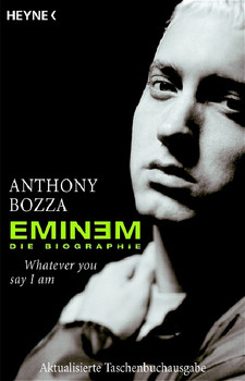 Eminem - Whatever you say I am: Die Biographie - Anthony Bozza