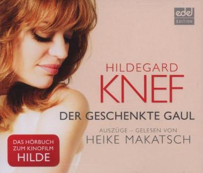 Heike Makatsch - Der geschenkte Gaul: Heike Makatsch liest Hildegard Knef - Auszüge [Audiobook]