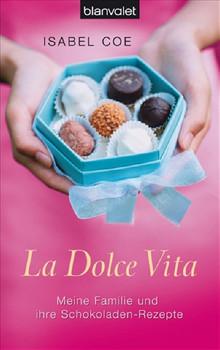 La Dolce Vita: Meine Familie und ihre Schokoladen-Rezepte - - Isabel Coe
