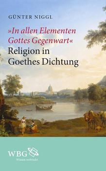 """""""In allen Elementen Gottes Gegenwart"""". Religion in Goethes Dichtung - Günter Niggl  [Gebundene Ausgabe]"""