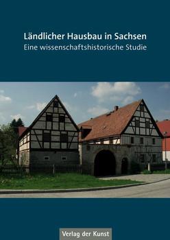 Ländlicher Hausbau in Sachsen. Eine wissenschaftshistorische Studie [Gebundene Ausgabe]