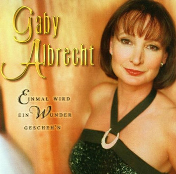Gaby Albrecht - Einmal Wird Ein Wunder Gescheh'N