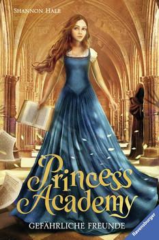 Princess Academy, Band 2: Gefährliche Freunde - Shannon Hale  [Gebundene Ausgabe]