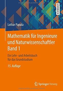 Mathematik für Ingenieure und Naturwissenschaftler Band 1. Ein Lehr- und Arbeitsbuch für das Grundstudium - Lothar Papula  [Taschenbuch]