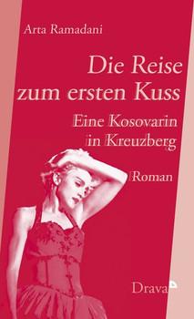 Die Reise zum ersten Kuss. Eine Kosovarin in Kreuzberg - Arta Ramadani  [Gebundene Ausgabe]