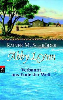 Abby Lynn 01. Verbannt ans Ende der Welt - Rainer M. Schröder