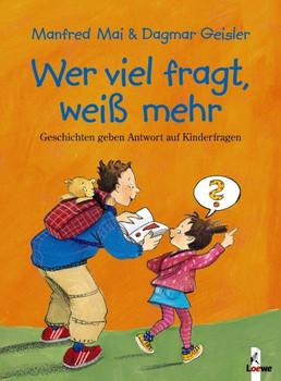 Wer viel fragt, weiß mehr. Geschichten geben Antwort auf Kinderfragen - Manfred Mai